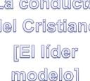 La Conducta Del Cristiano [El Líder Modelo]